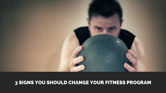 3 Signs You Should Change Your Fitness Program