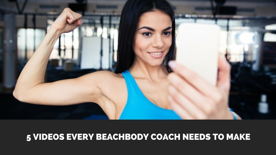The 5 Videos Every Beachbody Coach Needs To Make