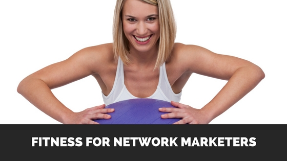 Fitness For Network Marketers