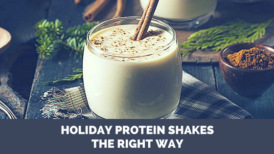 Holiday Protein Shakes The Right Way